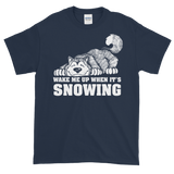 Wake Me When It's Snowing Alaskan Malamute - T-Shirt