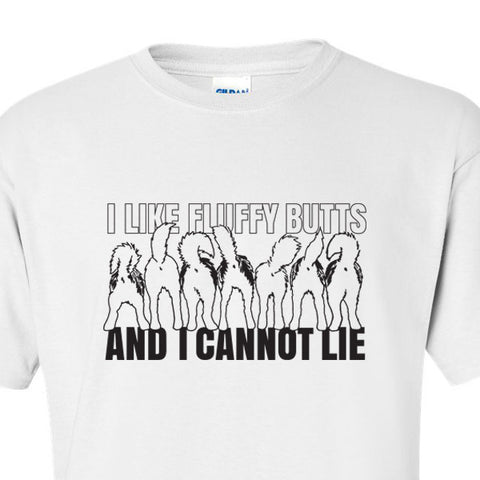 I Like Fluffy Butts - Dog, Siberian Husky, Alaskan Malamute T-Shirt - Adult, Men, Women Unisex