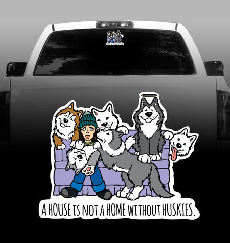A House is Not a Home without Huskies - Siberian Husky - Car, Vehicle, Sticker