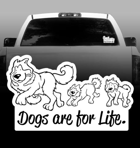 Dogs are for Life - Vinyl Decal - Siberian Husky - Alaskan Malamute