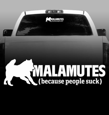 Malamutes Because People Suck Vinyl Decal - Alaskan Malamute- Car, Vehicle, Sticker