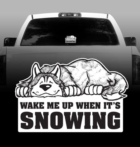 Husky - Wake me up when it's snowing -Vinyl Decal - Siberian Husky-sticker