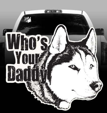 "Husky ""Who's your Daddy"" -Vinyl Decal - Siberian Husky -sticker"