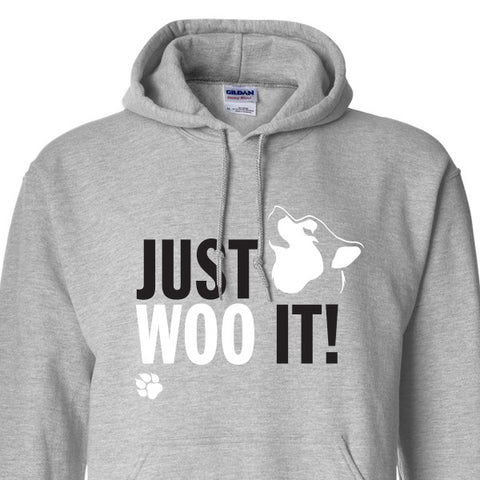 JUST WOO IT! - Siberian Husky - Alaskan Malamute - Sled Dog Pull Over Hoodie - Men, Ladies, Unisex