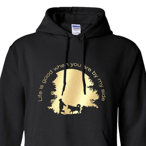 Life is Good When You Are By My Side - Siberian Husky - Alaskan Malamute - Sled Dog Pull Over Hoodie - Men, Ladies, Unisex
