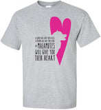 Malamutes Will Give You Their Heart -Alaskan Malamute- Sled Dog T-Shirt - Men, Ladies, Unisex