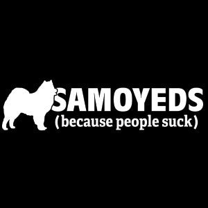 Samoyeds (because people suck) - Dogs - Vinyl Decal