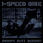 1-SPEED BIKE - DROOPY BUTT BEGONE (CD)