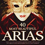 40 MOST BEAUTIFUL ARIAS - 40 MOST BEAUTIFUL ARIAS (CD)
