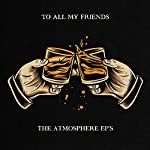 ATMOSPHERE - TO ALL MY FRIENDS, BLOOD MAKES THE BLADE HOLY: THE ATMOSPHERE EP'S (VINYL)