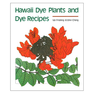 Hawaiʻi Dye Plants and Dye Recipes by Val Frieling Krohn-Ching