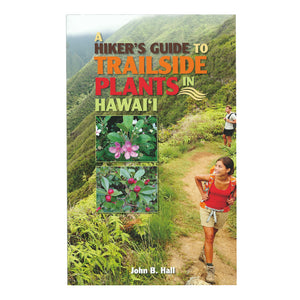 Hiker's Guide to Trailside Plants in Hawai'i