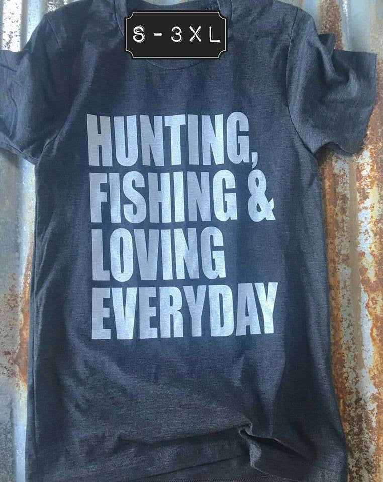 Hunting, Fishing & Loving Everyday Tee