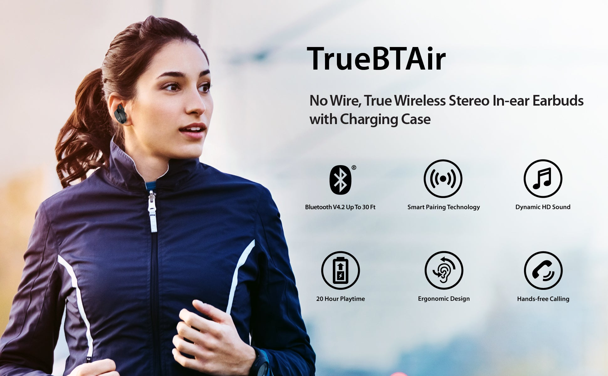 TRUE WIRELESS EARBUDS WITH ULTIMATE CONVENIENCE