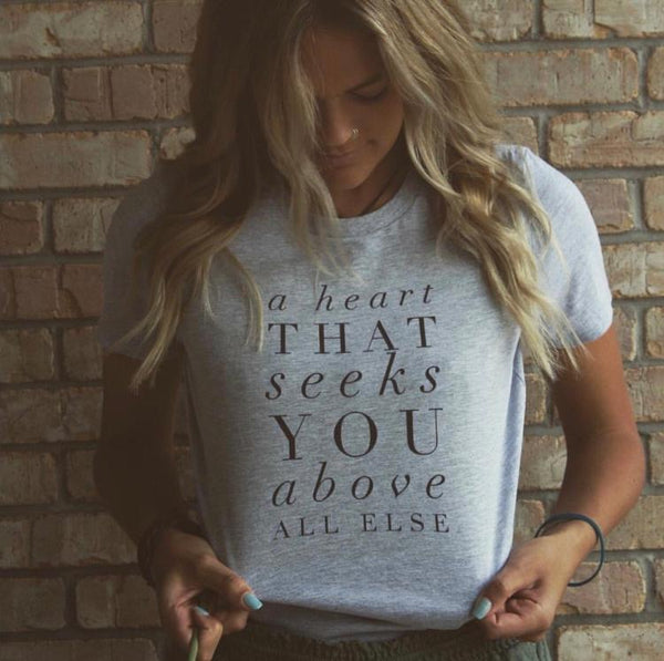 A Heart That Seeks You Above All Else | Christian Women's Tee | Plus Sizes Available Bible Jesus God Religious Tshirt On Model
