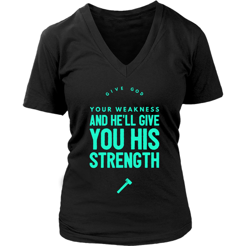Give God Your Weakness and He'll Give You His Strength | Christian V-Neck T-Shirt | Plus Sizes