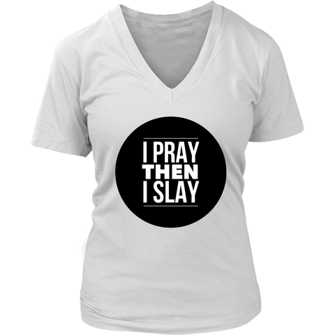 I Pray Then I Slay | Women's V-Neck Tee | Plus Sizes