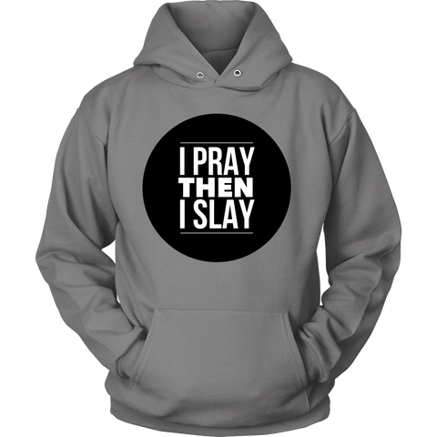 I Pray Then I Slay | Christian Hoodie | Plus Sizes