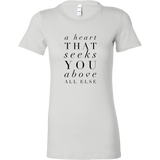 A Heart That Seeks You Above All Else | Christian Women's Tee | Plus Sizes Available Bible Jesus God Religious Tshirt WHITE