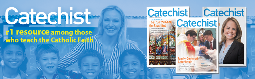 Catechist Magazine supports the joyful and vital mission of the catechists and catechetical leaders within Catholic churches, homes and schools.