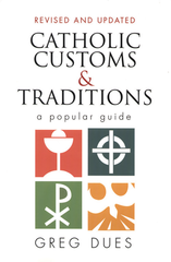 Catholic Customs and Traditions: A Popular Guide