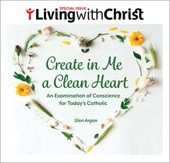 Create in Me a Clean Heart - Living with Christ Special Issue
