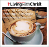 Living Gently through Struggle - Living with Christ Special Issue