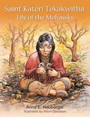 Saint Kateri Tekakwitha: Lily of the Mohawks