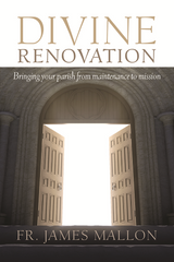 Divine Renovation - Bringing Your Parish from Maintenance to Mission