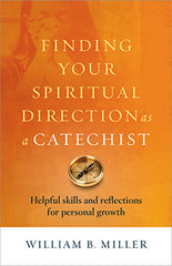 Finding Your Spiritual Direction as a Catechist –Tools for Personal Growth