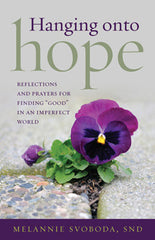 "Hanging onto Hope – Reflections and prayers for finding ""good"" in an imperfect world"