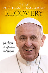 SALE What Pope Francis Says About Recovery – 30 Days of Reflections and Prayers