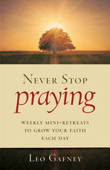 Never Stop Praying – Weekly Mini-Retreats to Grow Your Faith Each Day