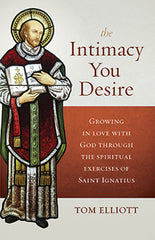 The Intimacy You Desire – Growing in Love with God through the Spiritual Exercises of Saint Ignatius