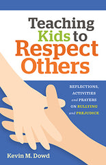 Teaching Kids to Respect Others – Reflections, Activities & Prayers on Bullying and Prejudice