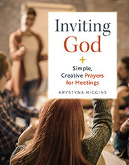 Inviting God – Simple, Creative Prayers for Meetings