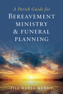 A Parish Guide for Bereavement Ministry & Funeral Planning