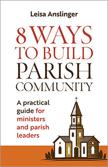 SALE- 8 Ways to Build Parish Community - A Practical Guide for Ministers and Parish Leaders