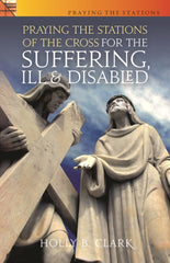 Praying the Stations of the Cross for the Suffering, Ill and Disabled