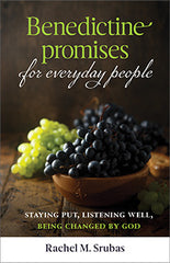 Benedictine Promises for Everyday People - Staying Put, Listening Well, Being Changed by God