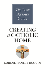The Busy Person's Guide to Creating A Catholic Home