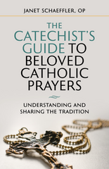 The Catechist's Guide to Beloved Catholic Prayers - Understanding and Sharing the Tradition