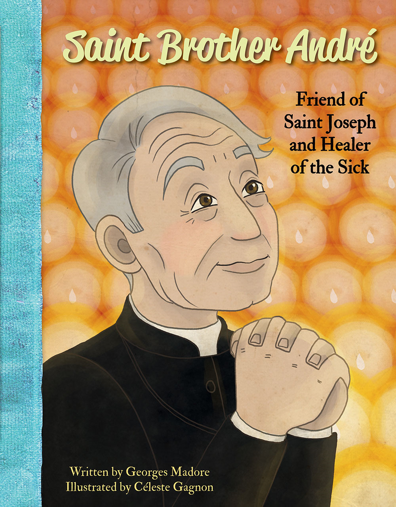 Saint Brother André: Friend of Saint Joseph and Healer of the Sick