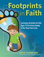 Footprints in Faith: Take-Home Lectionary Activities for Kids (Ages 7-12) for Every Sunday of the Three Year Cycle