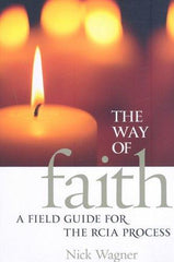 The Way of the Faith: A Field Guide for the RCIA Process