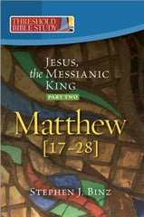 Threshold Bible Study: Jesus, the Messianic King (Part Two: Matthew 17-28)