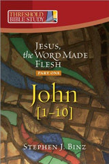 Threshold Bible Study: Jesus, the Word Made of Flesh (Part One-John 1-10)