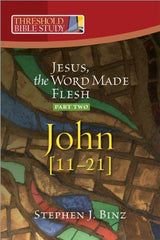 Threshold Bible Study: Jesus, The Word Made Flesh (Part Two - John 11-21)