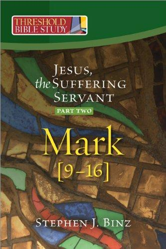 Threshold Bible Study: Jesus the Suffering Servant (Part Two, Mark 9-16)