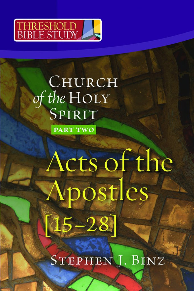Threshold Bible Study: The Church Holy Spirit, Acts of the Apostles (Part Two: 15-28)